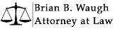 Brian B. Waugh, Attorney at Law