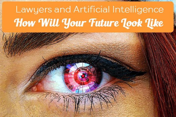 Lawyers and Artificial Intelligence - How Will Your Future Look Like